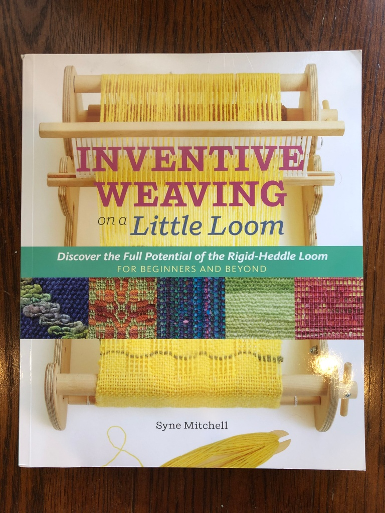 cover of the book inventive weaving on a little loom. shows a small loom with a yellow weaving project on it as well as inset photos of 5 different weaving patterns.